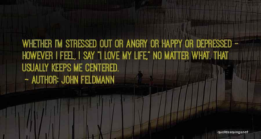 Depressed Life Quotes By John Feldmann