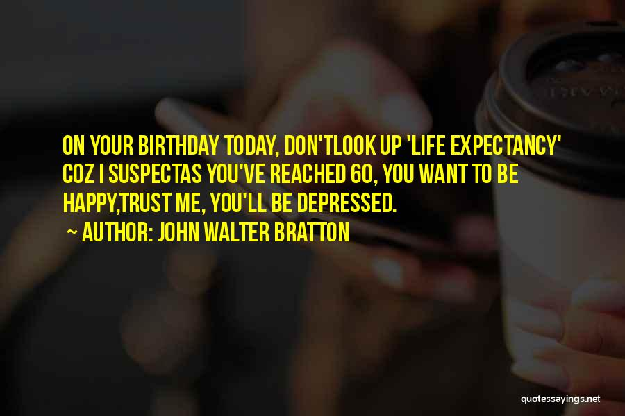 Depressed Life Quotes By John Walter Bratton
