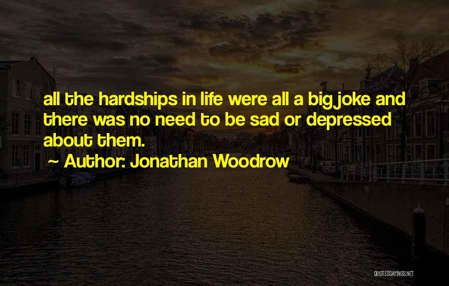 Depressed Life Quotes By Jonathan Woodrow