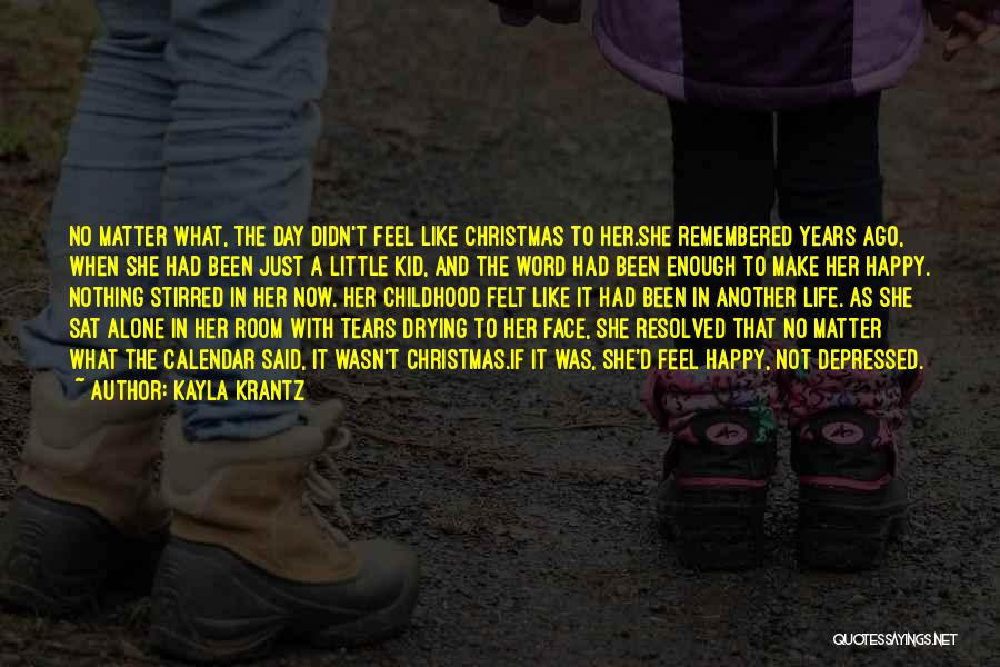 Depressed Life Quotes By Kayla Krantz
