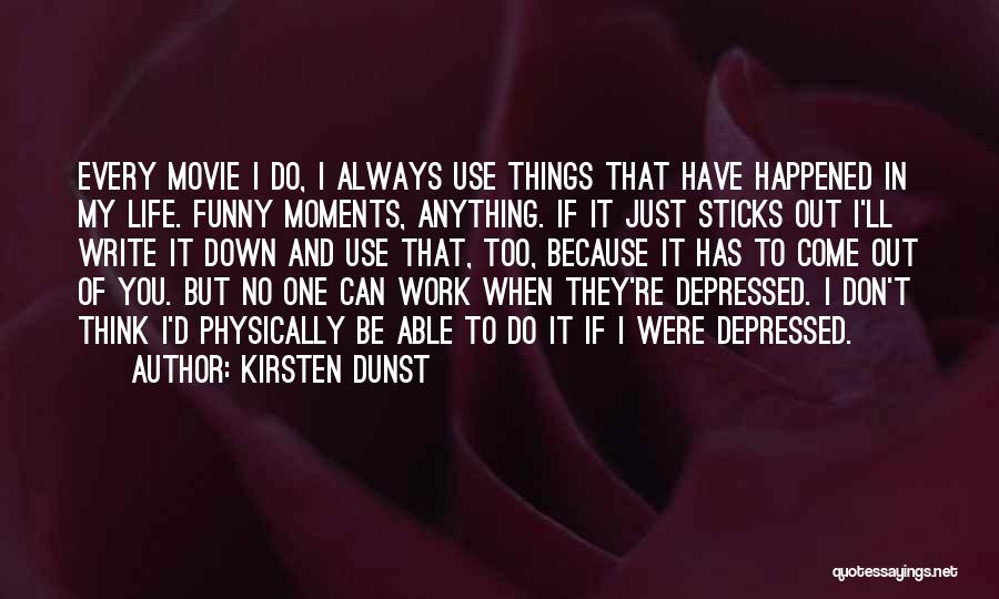 Depressed Life Quotes By Kirsten Dunst