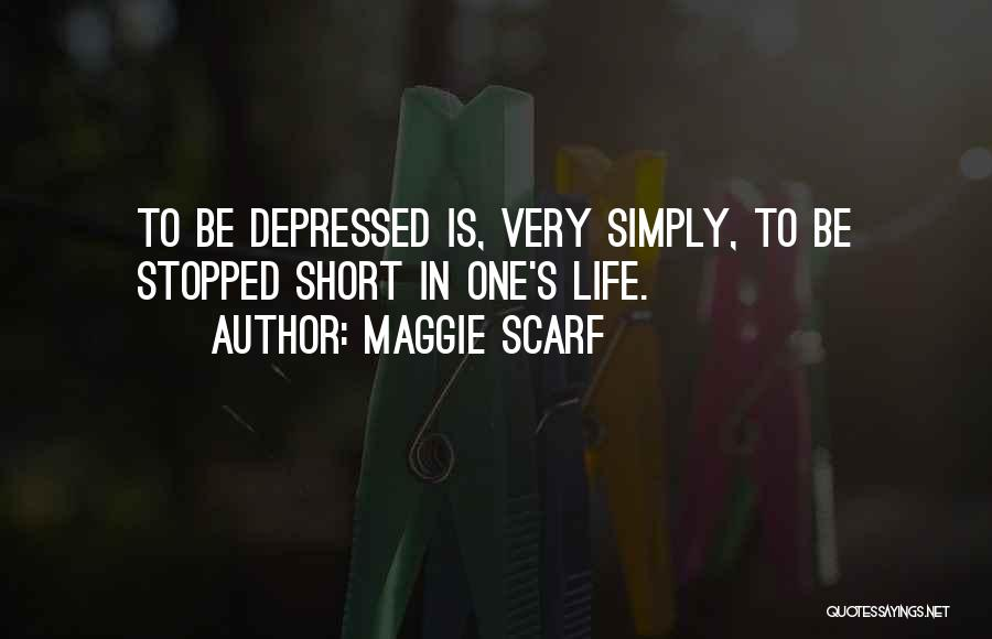 Depressed Life Quotes By Maggie Scarf