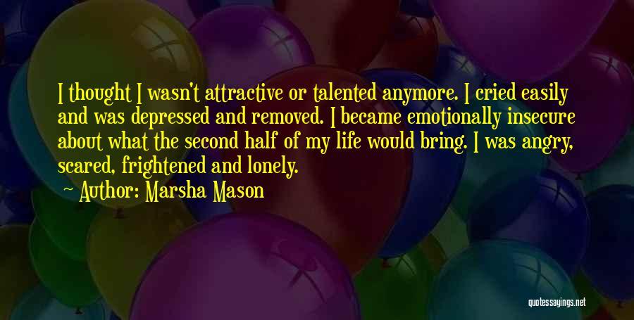 Depressed Life Quotes By Marsha Mason