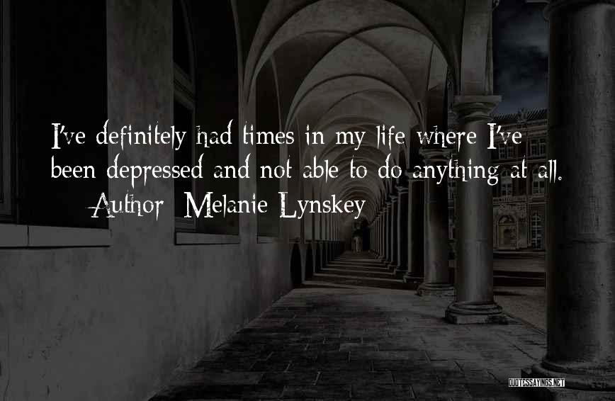 Depressed Life Quotes By Melanie Lynskey