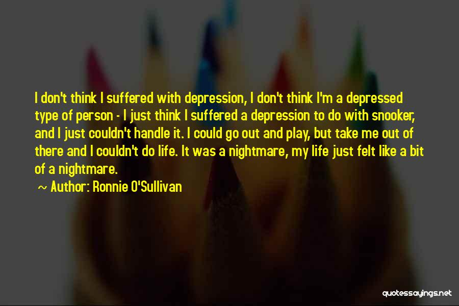 Depressed Life Quotes By Ronnie O'Sullivan