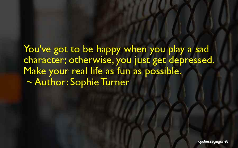 Depressed Life Quotes By Sophie Turner