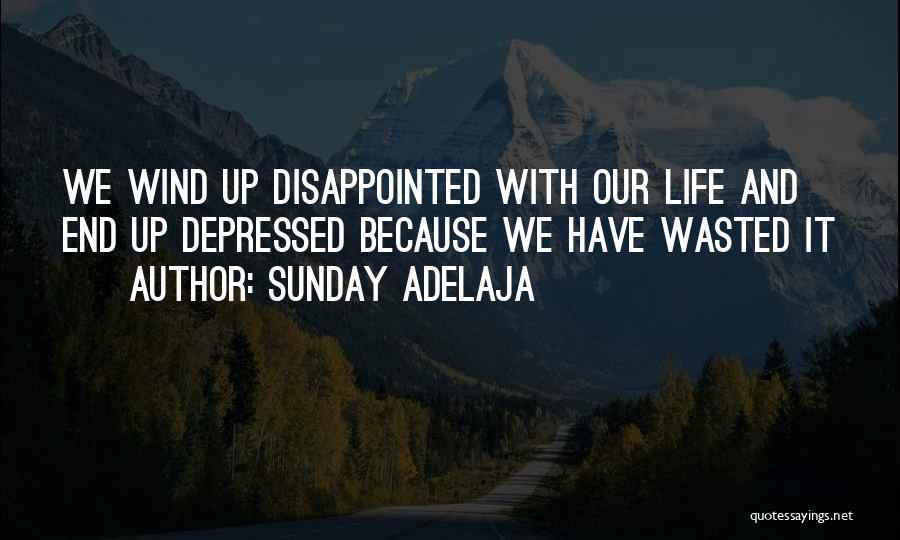 Depressed Life Quotes By Sunday Adelaja