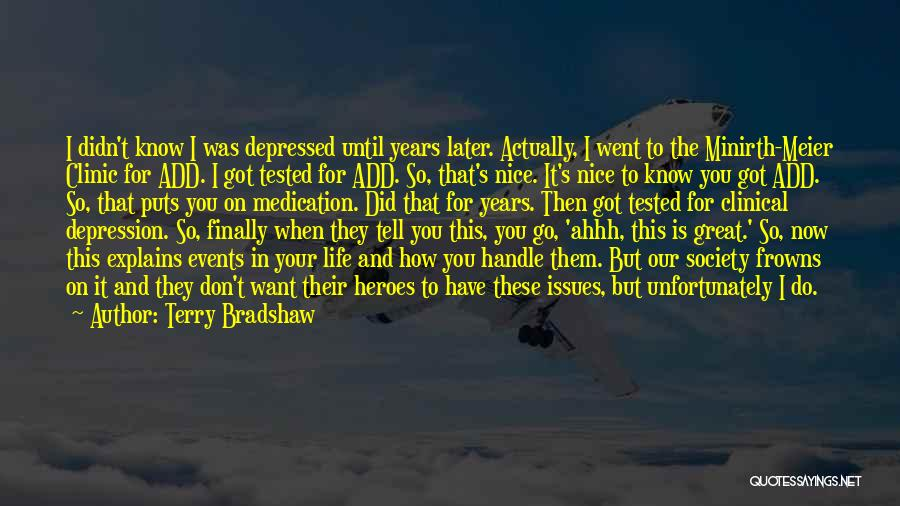 Depressed Life Quotes By Terry Bradshaw