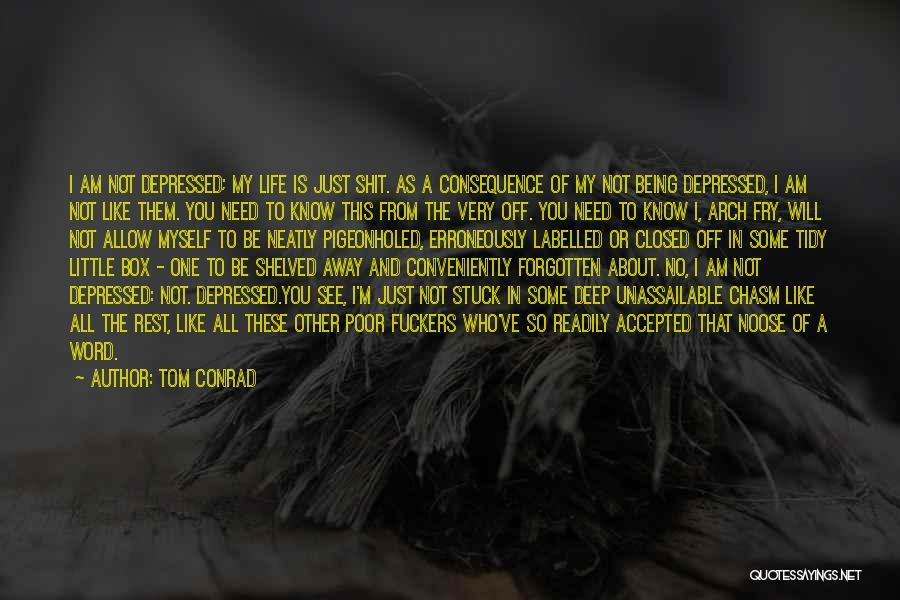 Depressed Life Quotes By Tom Conrad