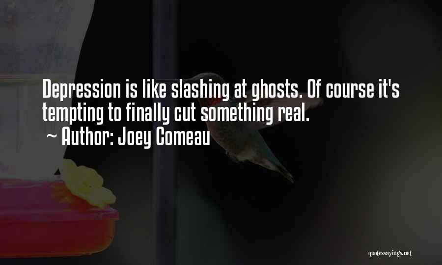 Depression And Cutting Quotes By Joey Comeau