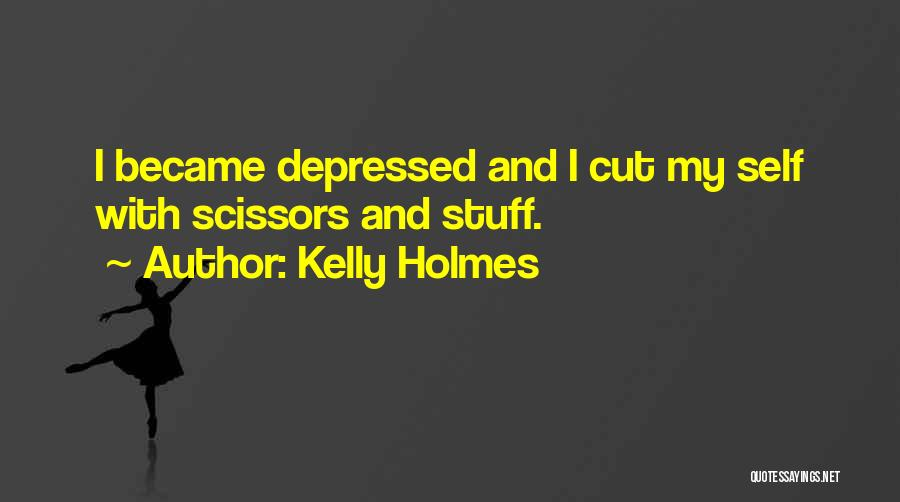 Depression And Cutting Quotes By Kelly Holmes