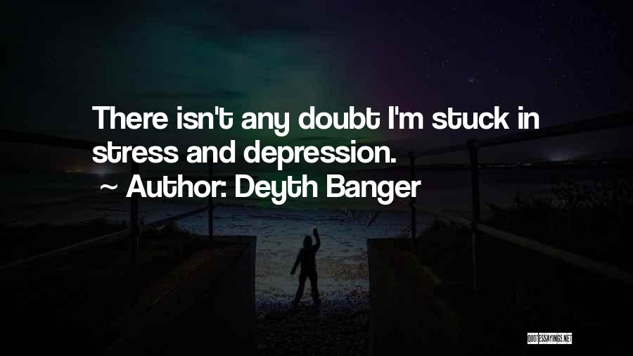 Depression And Stress Quotes By Deyth Banger