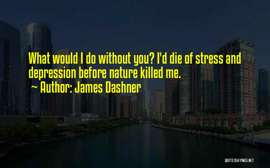 Depression And Stress Quotes By James Dashner