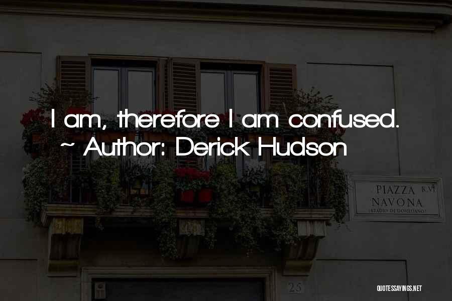 Derick Hudson Quotes 2059620