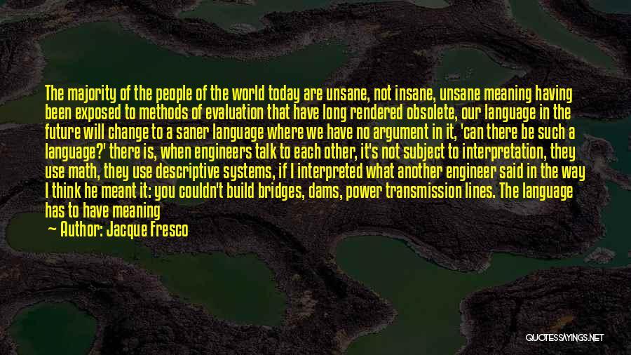 Descriptive Language Quotes By Jacque Fresco