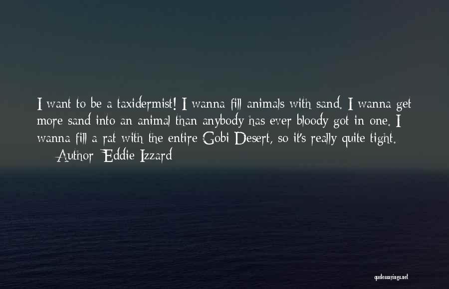 Desert Rats Quotes By Eddie Izzard