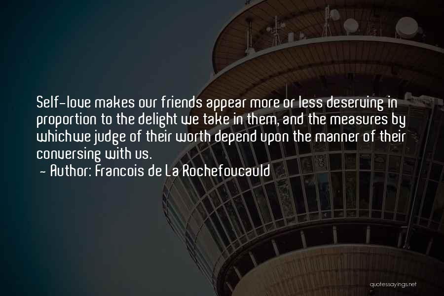 Deserving Friendship Quotes By Francois De La Rochefoucauld