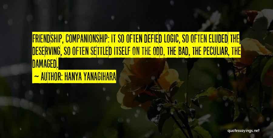 Deserving Friendship Quotes By Hanya Yanagihara