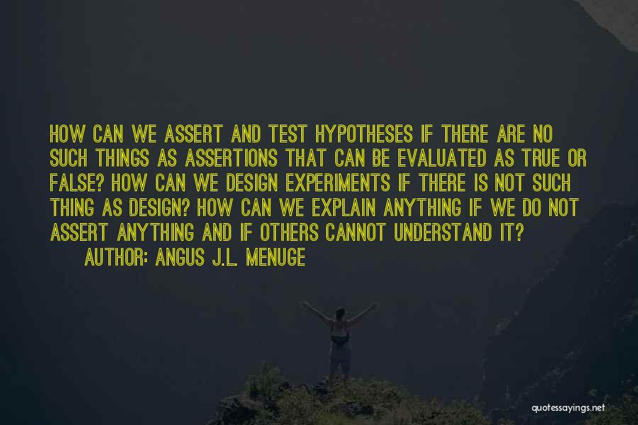 Design Philosophy Quotes By Angus J.L. Menuge