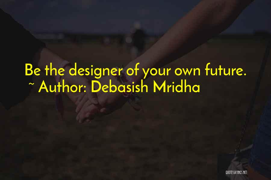Design Philosophy Quotes By Debasish Mridha