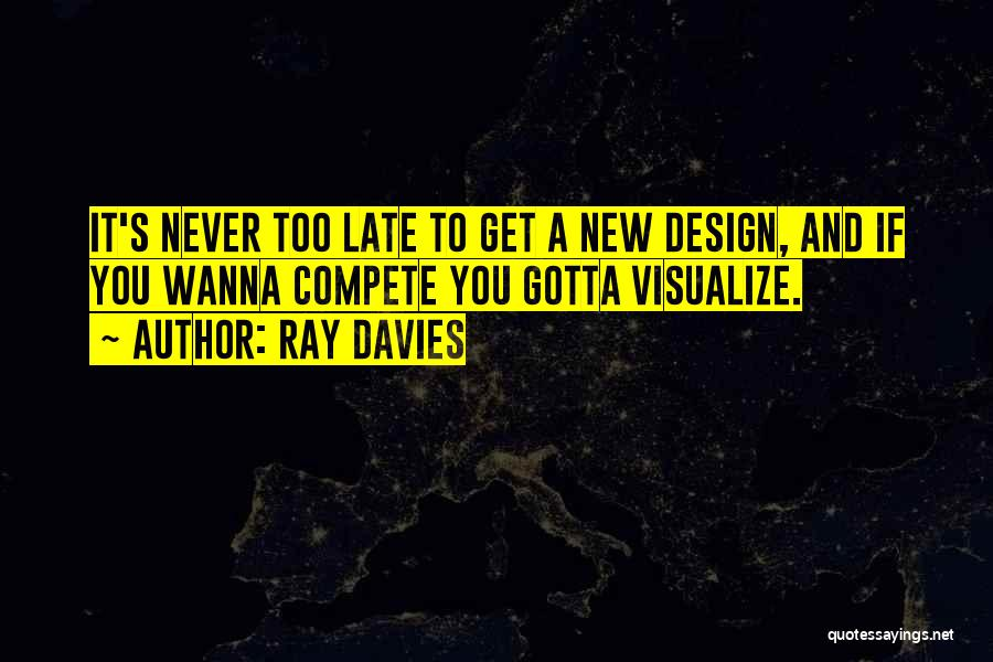 Design Philosophy Quotes By Ray Davies