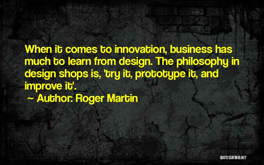 Design Philosophy Quotes By Roger Martin