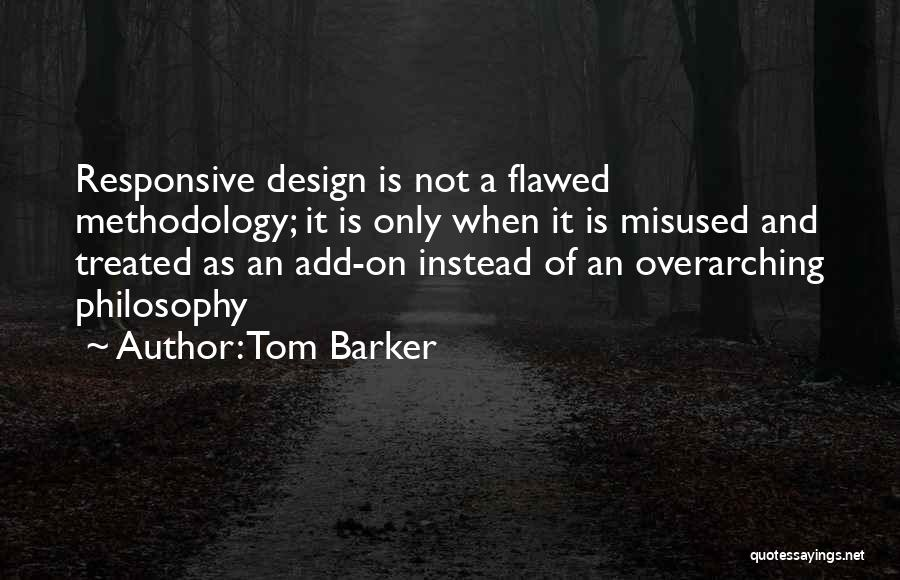 Design Philosophy Quotes By Tom Barker