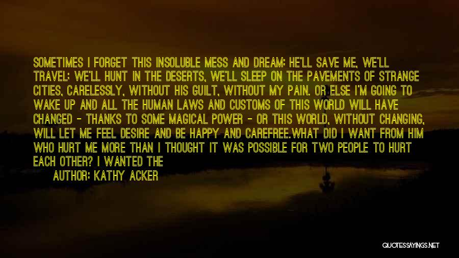 Desire And Pain Quotes By Kathy Acker