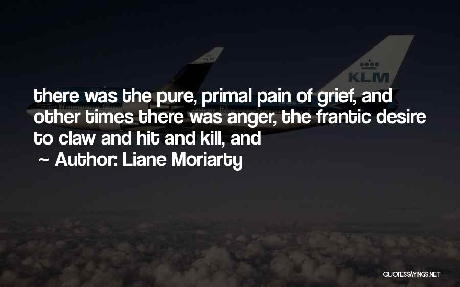 Desire And Pain Quotes By Liane Moriarty