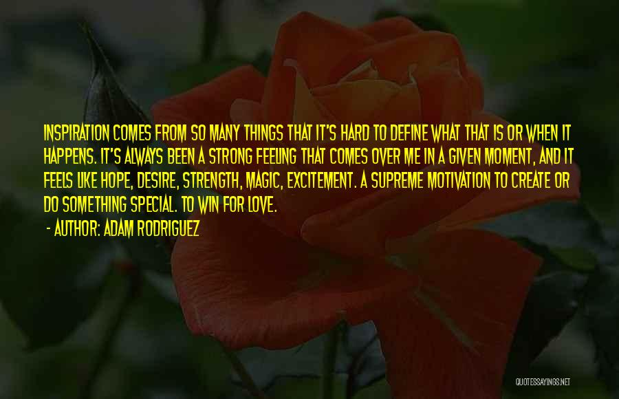 Desire Motivation Quotes By Adam Rodriguez