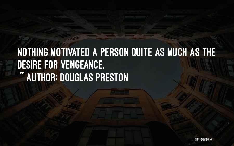 Desire Motivation Quotes By Douglas Preston
