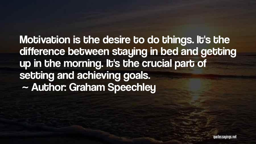 Desire Motivation Quotes By Graham Speechley
