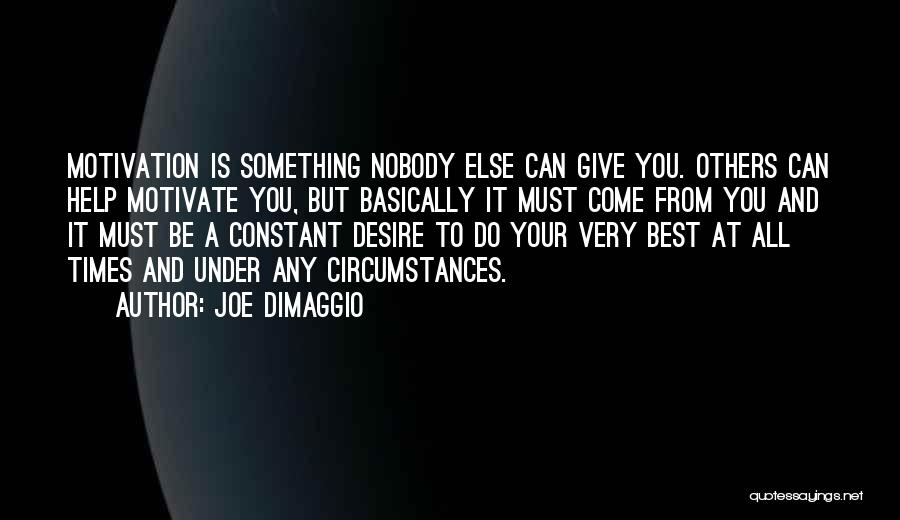 Desire Motivation Quotes By Joe DiMaggio