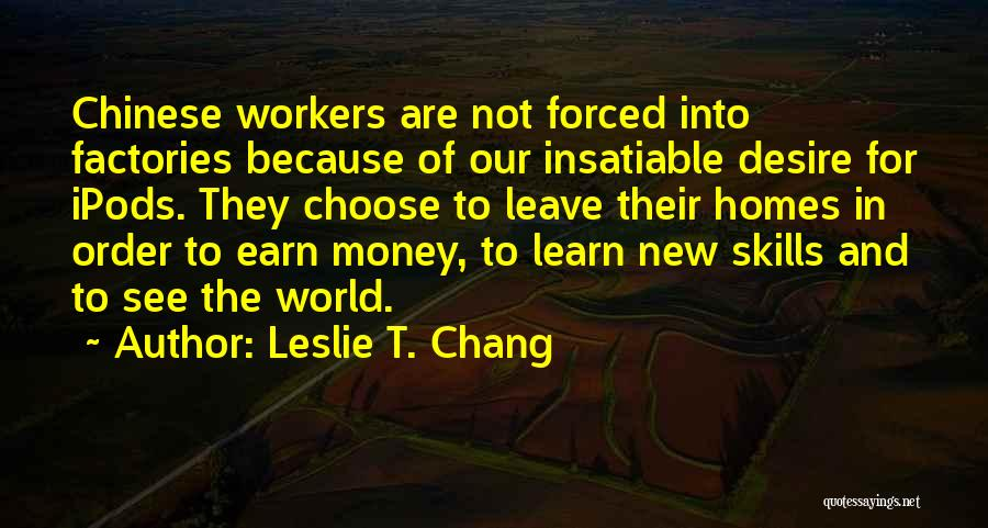 Desire Motivation Quotes By Leslie T. Chang