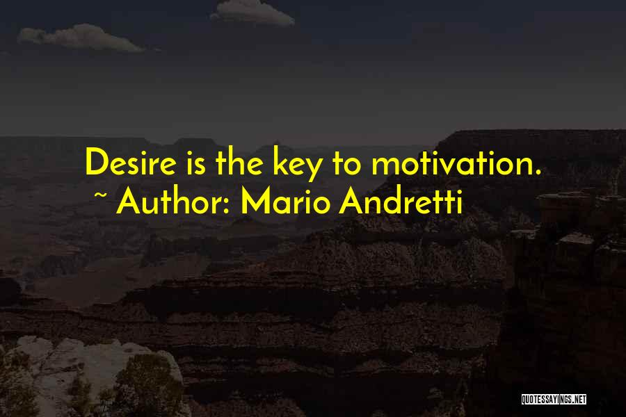 Desire Motivation Quotes By Mario Andretti