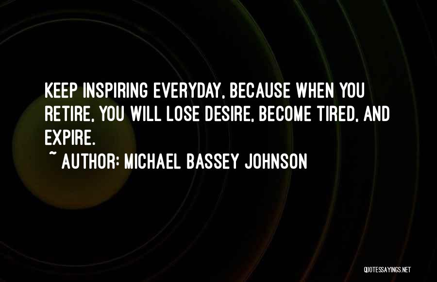 Desire Motivation Quotes By Michael Bassey Johnson