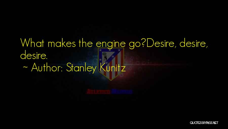 Desire Motivation Quotes By Stanley Kunitz