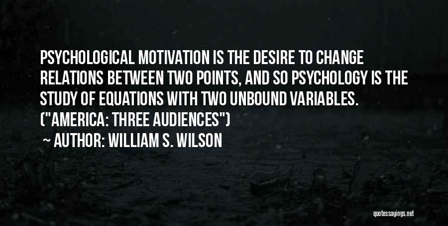 Desire Motivation Quotes By William S. Wilson