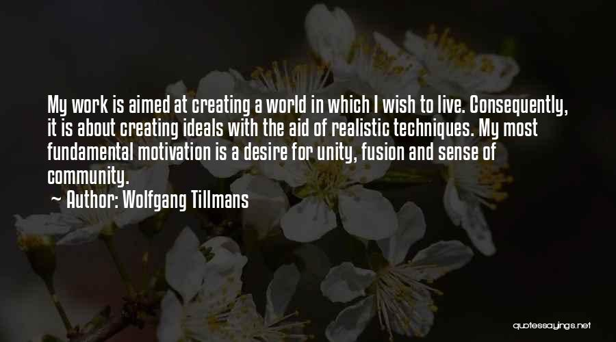 Desire Motivation Quotes By Wolfgang Tillmans