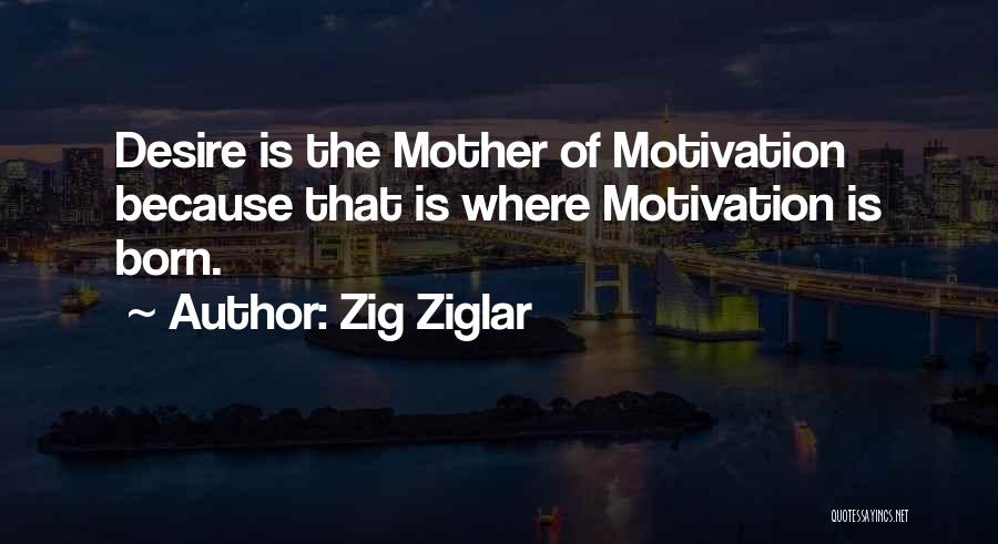 Desire Motivation Quotes By Zig Ziglar