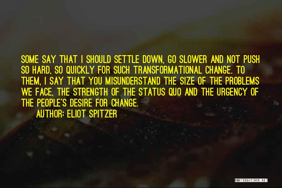 Desire To Change Quotes By Eliot Spitzer