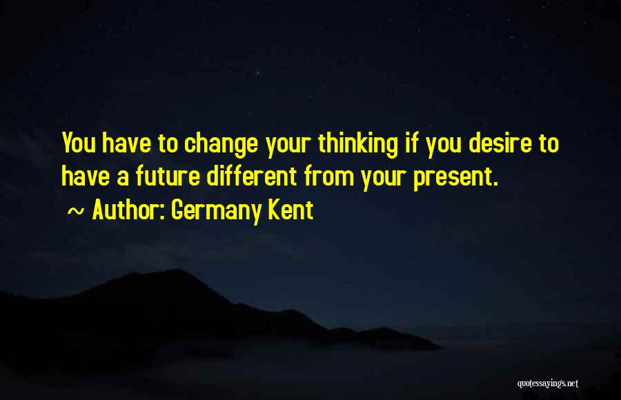 Desire To Change Quotes By Germany Kent