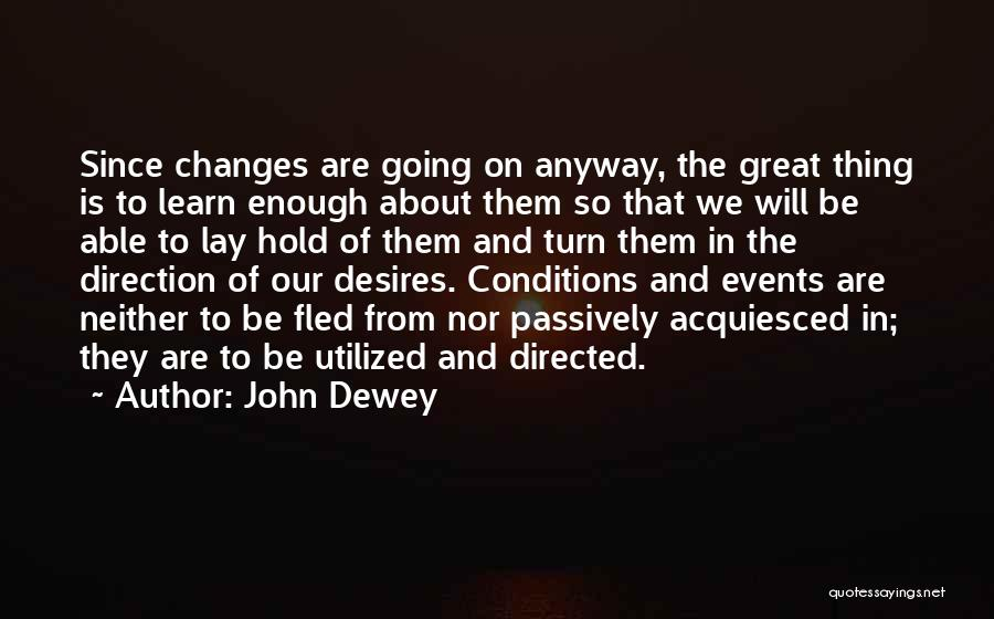 Desire To Change Quotes By John Dewey