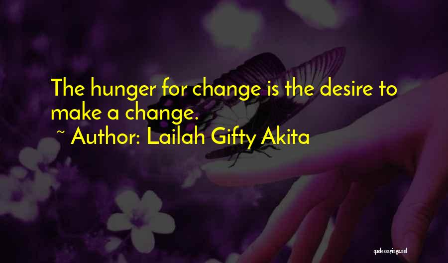 Desire To Change Quotes By Lailah Gifty Akita