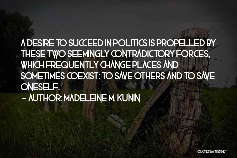 Desire To Change Quotes By Madeleine M. Kunin