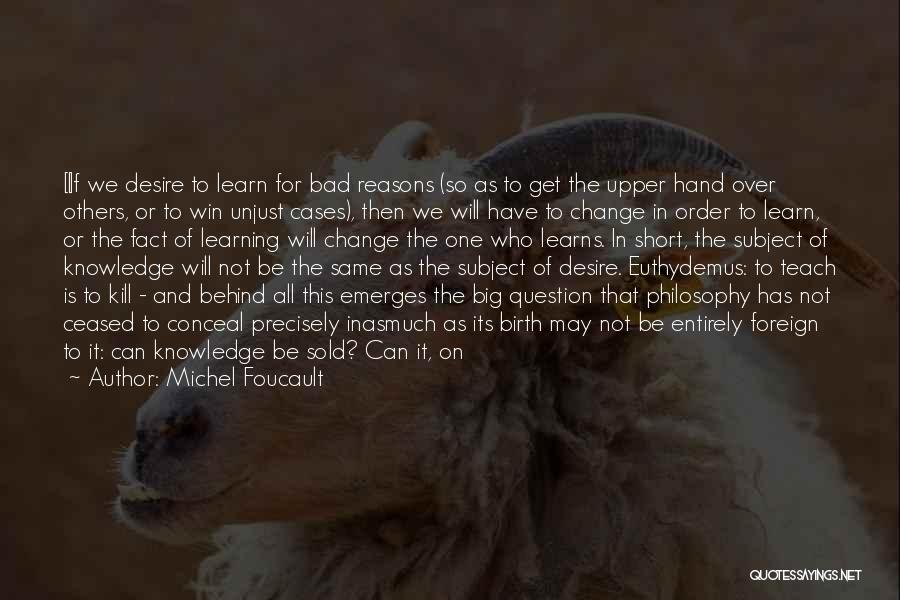 Desire To Change Quotes By Michel Foucault