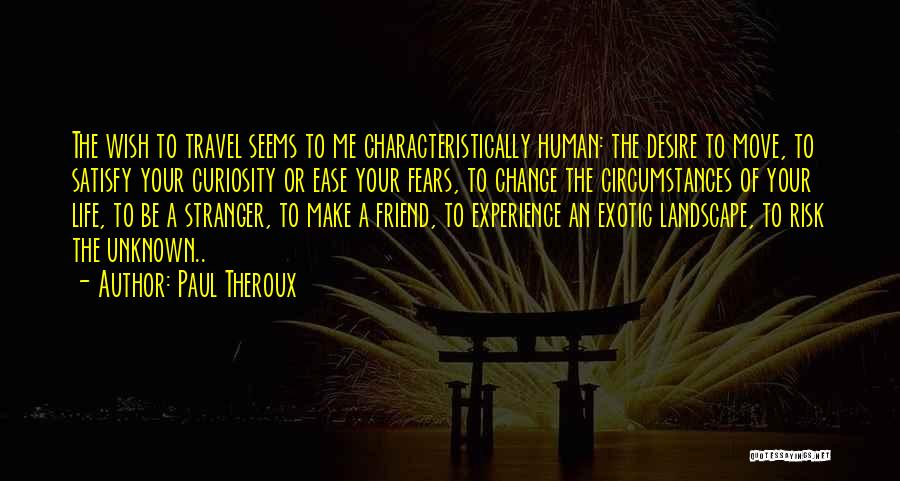 Desire To Change Quotes By Paul Theroux