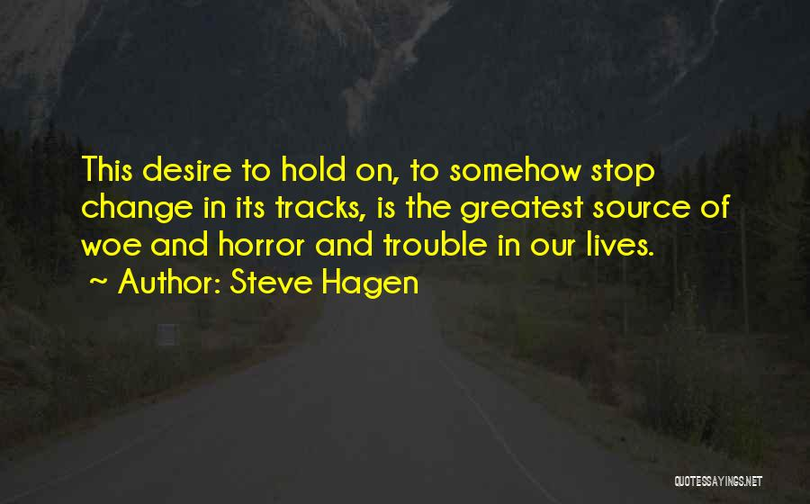Desire To Change Quotes By Steve Hagen