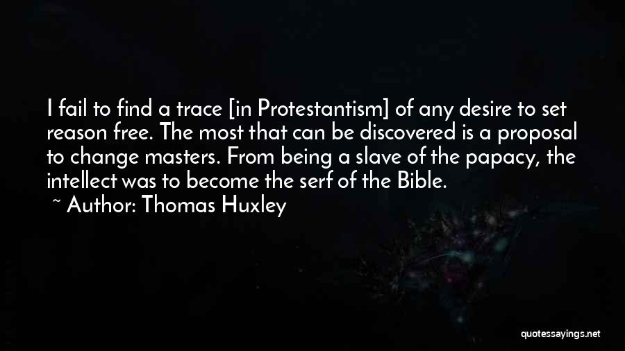 Desire To Change Quotes By Thomas Huxley