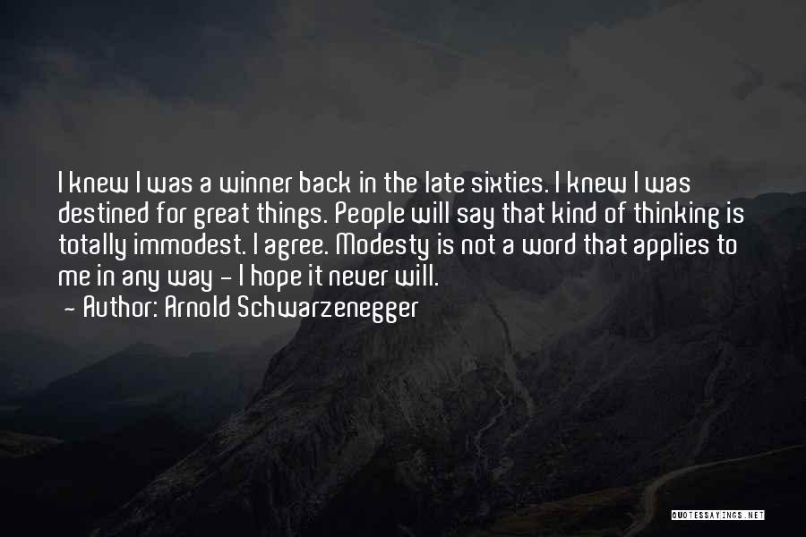 Destined For Great Things Quotes By Arnold Schwarzenegger